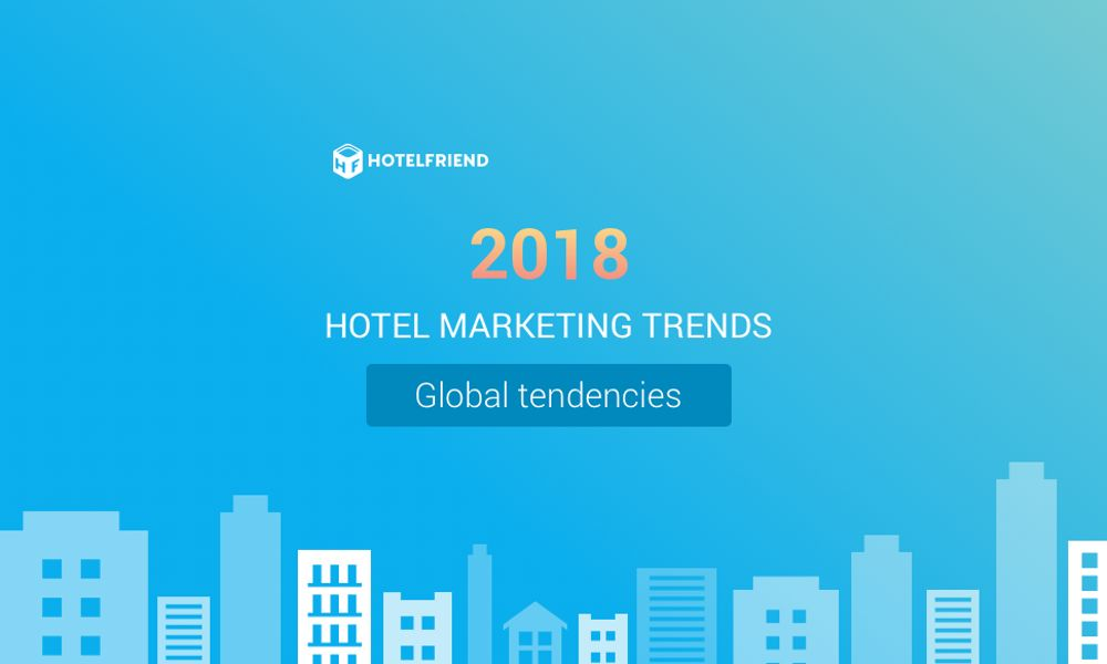 Hotel industry marketing trends 2018