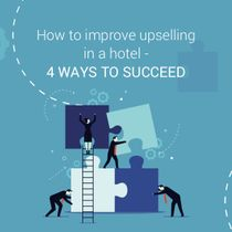 How to improve upselling in a hotel - 4 ways to succeed