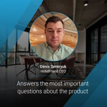 HotelFriend CEO Denis Severyuk answers the most important questions about the product