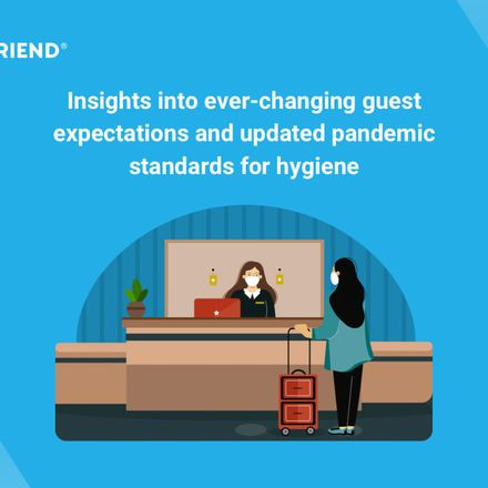 Insights into ever-changing guest expectations and updated pandemic standards for hygiene