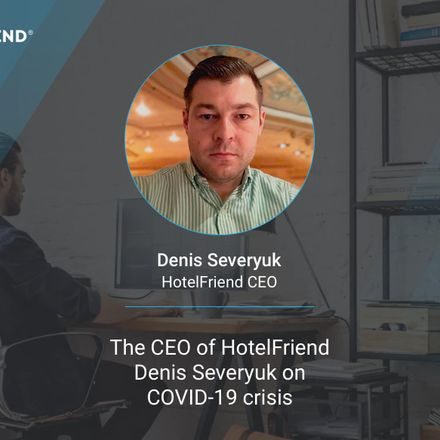 The CEO of HotelFriend Denis Severyuk on COVID-19 crisis