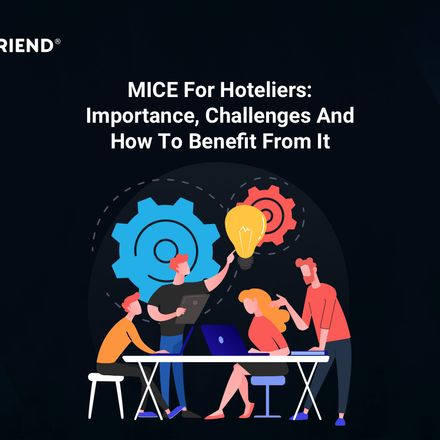 MICE For Hoteliers: Importance, Challenges And How To Benefit From It